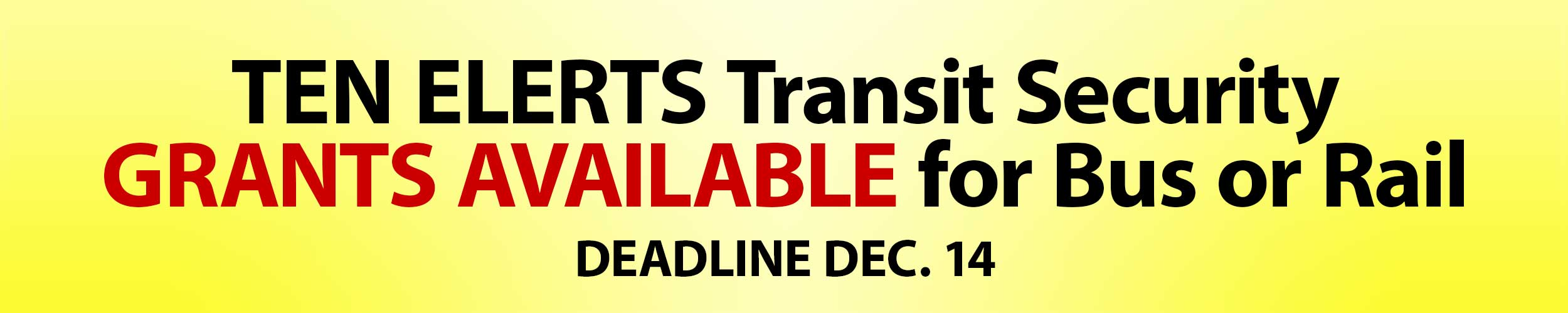 Ten ELERTS Transit SecurityGRANTS Available for Bus or Rail Deadline Dec. 14